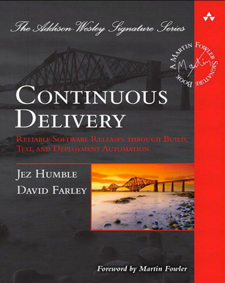 Continuous Delivery. David Farley and Jez Humble
